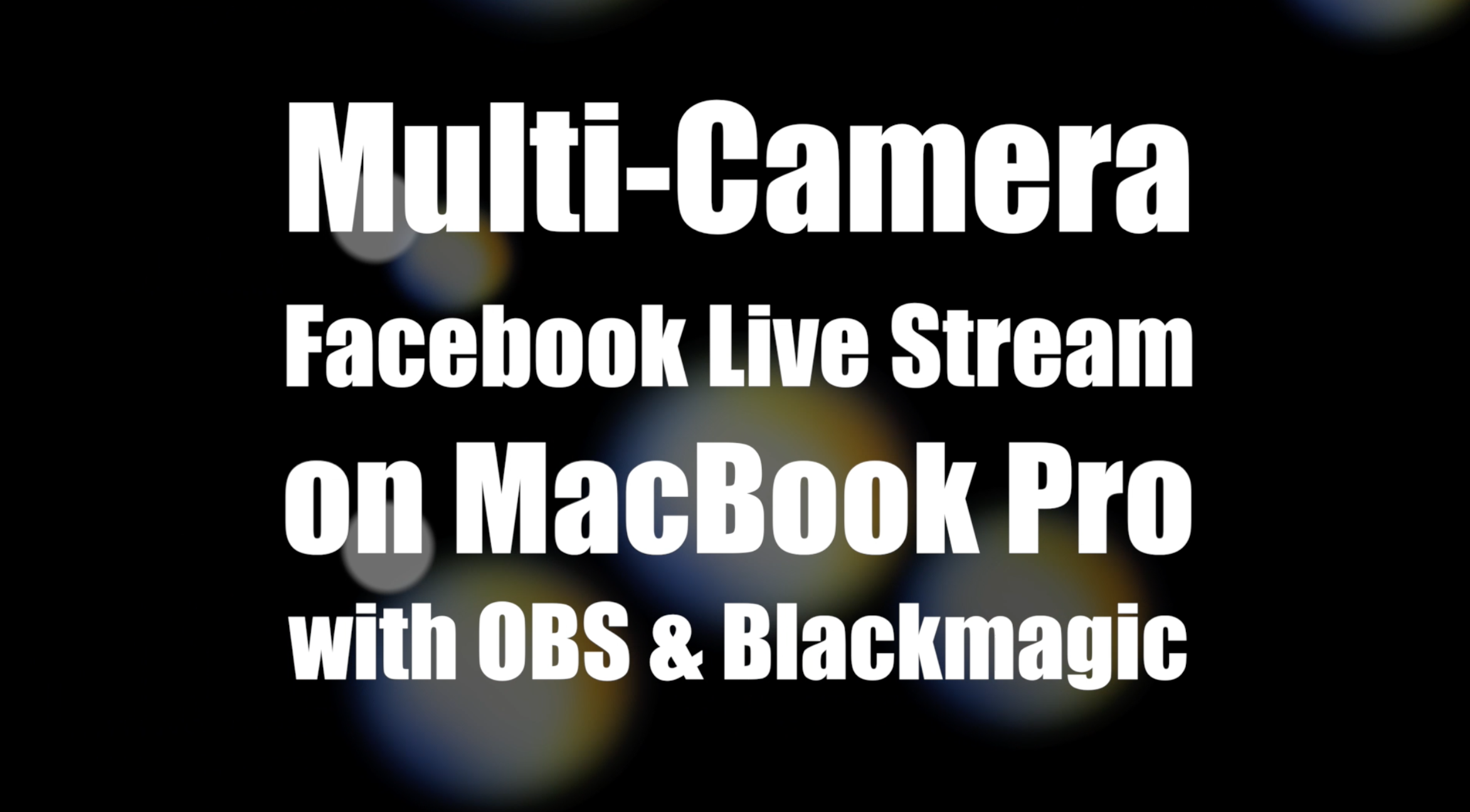 Facebook Multi Camera Live Stream On Macbook Pro With Obs And Blackmagic Videolane Com